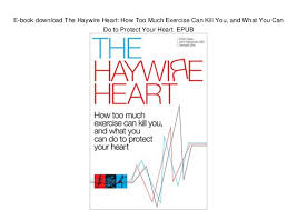 Do To Protect Your Heart EPUB E Book Download The Haywire How Too Much Exercise Can Kill You