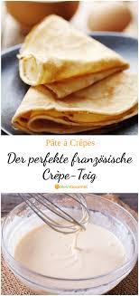 pâte à crèpes der perfekte französische crèpe teig 3 9 5