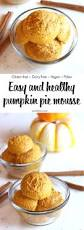 Pumpkin Pie Without Crust And Sugar by Pumpkin Pie Mousse Recipe Dairy Free Paleo Gluten Free