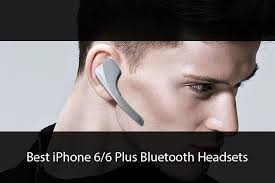 Best iPhone 6 6 Plus Bluetooth Headsets Go Wireless on the Move