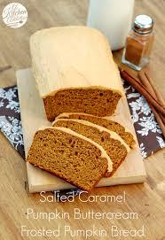 Libby Pumpkin Bread by Salted Caramel Pumpkin Buttercream Frosted Pumpkin Bread A