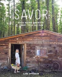 Savor Rustic Recipes Inspired By Forest Field And Farm Ilona Oppenheim 9781579656669 Amazon Books