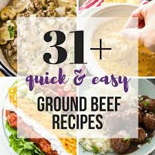 Quick Ground Beef Recipes That Are Easy And Perfect For Busy Weeknights Including Slow Cooker