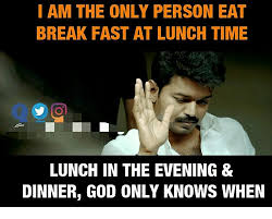 God Memes And Break I AM THE ONLY PERSON EAT BREAK FAST AT