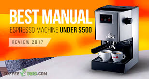 The Best Manual Espresso Machine Under 500 Dollars Of Year 2018