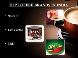 TOP COFFEE BRANDS IN INDIA O Nescafe Tata Coffee BRU