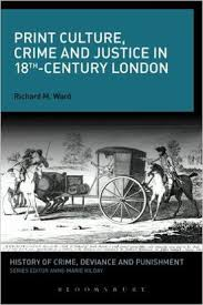 Print Culture Crime And Justice In 18th Century London By Richard Ward