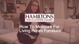 Hamiltons Sofa Gallery Chantilly by How To Measure For Living Room Furniture Youtube