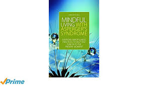 Mindful Living With Aspergers Syndrome Everyday Mindfulness Practices To Help You Tune In The Present Moment Amazonde Chris Mitchell Fremdsprachige