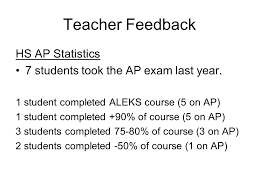 Teacher Feedback HS AP Statistics 7 Students Took The Exam Last Year