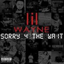 No Ceilings Lil Wayne Soundcloud by Lil Wayne U0027s Releases New Mixtape U201csorry 4 The Wait U201d Before U201ctha