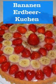 erdbeere bananen auf pudding kuchen garten kochbuch