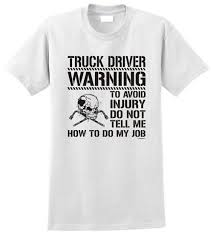Truck Driver Warning - To Avoid Injury Do Not Tell Me How To Do My ... Amazoncom Truck Driver Shirt Behind Every Tow T Once A Trucker Always Trucker_ Ateezonstore Crazy Girl Logbook Gift Wife Best Ever Tshirt My Cool Tshirt Truck Driver Asphalt Cowboy Front Tattooed Truck Driver Amazing Shirts Tshirt Ebay Trucking Title Is This What An Awesome Looks Like High Quality Warning To Avoid Injury Do Not Tell Me How