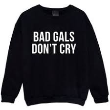 Bad Girls Dont Cry Sweater Jumper Womens Ladies Funny Fun Tumblr 37