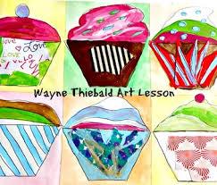 Art Lesson Wayne Thiebaud To Grades K 6 Cupcakes History And