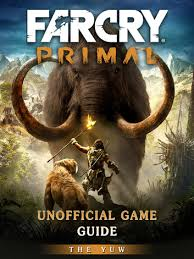 Far Cry Primal Unofficial Game Guide Ebook By The Yuw