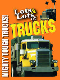 Prime Video: Lots & Lots Of Trucks - Mighty Tough Trucks!