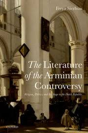 Oxford University Press Uk Exam Copy by The Literature Of The Arminian Controversy Freya Sierhuis