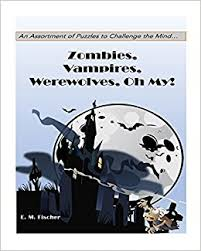 Zombies Vampires Werewolves Oh My Puzzles E M Fischer 9781979471916 Amazon Books