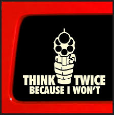 Amazon.com: Think Twice Because I Won't - Sticker / Decal - Guns ... Nobody Cares About Your Stick Figure Family For Jeep Wrangler Free Shipping Bitch Inside Bad Mood Graphic Funny Car Sticker For Stickers Fun Decals Cars Best Paper Printer Tags Matte Truck Personality Warning Boobies Make Me Smile Own At Home Fridge Ideas On Pinterest Bessky 3d Peep Frog Window Decal Graphics Back Off Bumper Humper Tailgate Vinyl Creative Mum Baby Board Waterproof My Guns Auto Prompt Eyes