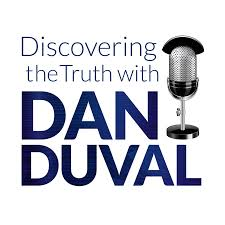Best Episodes Of Discovering The Truth W Dan Duval On Podyssey Podcasts