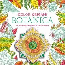 Color Origami Botanica Offers A New Twist On The Beloved Practice Of Meditative Coloring This Book Features Instructions And Patterned Sheets To