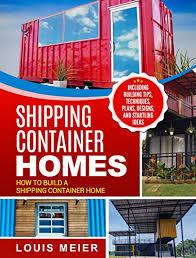 104 Building A Home From A Shipping Container S How To Build Including Tips Techniques Plans Designs Nd Startling Ideas Kindle Edition Buy Online In Cyprus T Desertcart Com Cy Productid 103175077