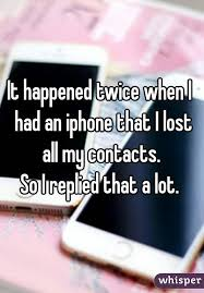 happened twice when I had an iphone that I lost all my contacts