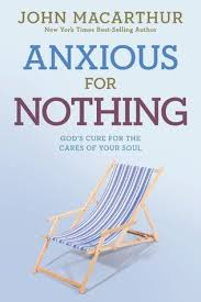 Anxious For Nothing Gods Cure The Cares Of Your Soul By John F MacArthur Jr
