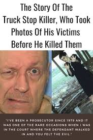 100 Truck Stop Killer The Story Of The Who Took Photos Of His Victims