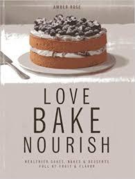 Love Bake Nourish Healthier Cakes And Desserts Full Of Fruit Flavor Amber Rose Ali Allen 0884879046822 Amazon Books