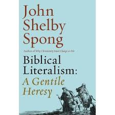 Biblical Literalism A Gentile Heresy Journey Into New Christianity Through The Doorway Of Matthews Gospel By John Shelby Spong
