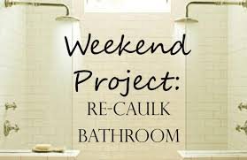 weekend project re caulk your bathroom