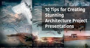 10 Tips For Creating Stunning Architecture Project Presentation