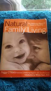 Natural Family Living The Mothering Magazine Guide To Parenting By