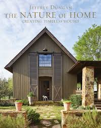 100 House In Nature The Of Home Creating Timeless S Jeff Dungan