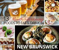 cuisine canada 13 watering foods to eat and drink in brunswick