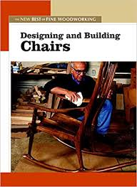 designing and building chairs new best of fine woodworking