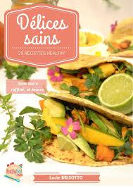livre de recettes de cuisine délices sains livre de 25 recettes healthy de healthyfoodcreation