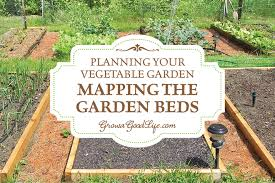 Planning Your Ve able Garden Mapping the Garden Beds