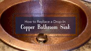 Install Overmount Bathroom Sink by How To Replace A Copper Drop In Bathroom Sink Sinkology Youtube