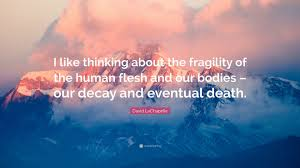 David LaChapelle Quote I Like Thinking About The Fragility Of Human Flesh And