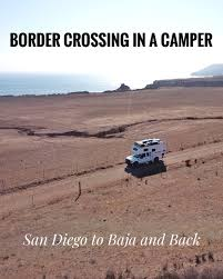 Border Crossing In A Camper: San Diego To Baja And Back - Roaming ...