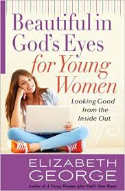 Amazon Beautiful In Gods Eyes For Young Women Looking Good From The Inside Out 9780736928557 Elizabeth George Books