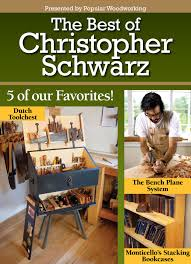 Practical Woodworking Magazine Download by The Best Of Christopher Schwarz U0027 E Mag Popular Woodworking Magazine