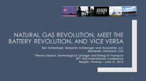 100 Schlesinger And Associates NATURAL GAS REVOLUTION MEET THE BATTERY REVOLUTION AND