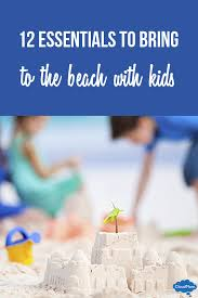 12 Essentials To Bring The Beach With Kids