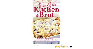 ruck zuck kuchen brot das backbuch die besten rezepte schnelle kuchen torten muffins brot backen backen die besten rezepte german