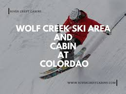 100 Wolf Creek Cabins Creek Ski Area And Cabin River Crest Cabins By River Crest