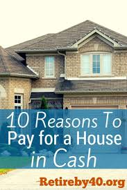 100 Housein 10 Reasons To Pay For A House In Cash